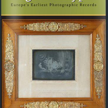 """Novità da Daguerreobase: è uscito il libro """"Daguerreotype. Europe's Earliest Photographic Records"""""""